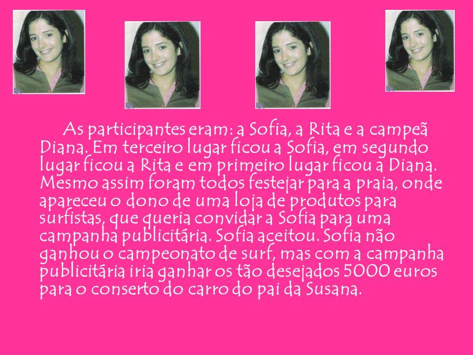 As participantes eram: a Sofia, a Rita e a campeã Diana