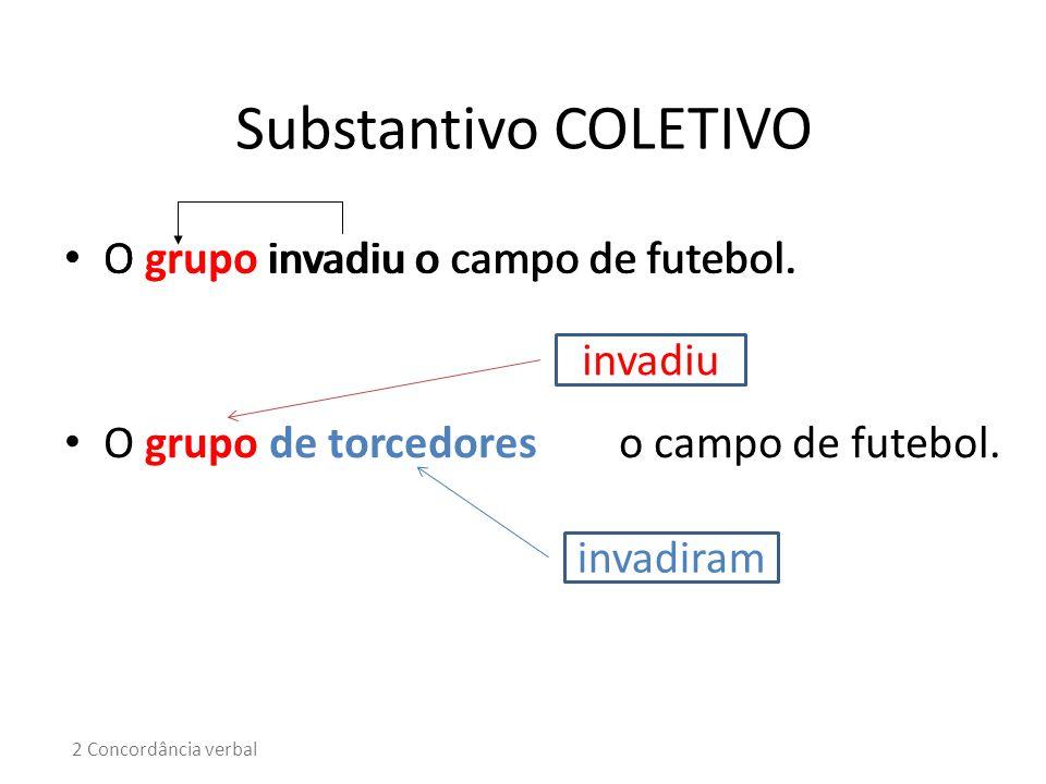 Substantivo COLETIVO O grupo invadiu o campo de futebol.