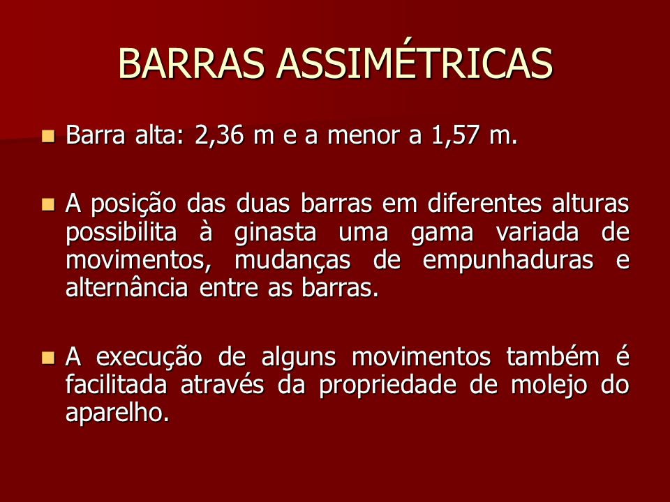 BARRAS ASSIMÉTRICAS Barra alta: 2,36 m e a menor a 1,57 m.