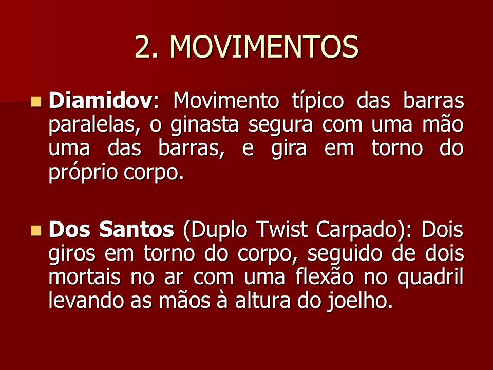 2. MOVIMENTOS Diamidov: Movimento típico das barras paralelas, o ginasta segura com uma mão uma das barras, e gira em torno do próprio corpo.