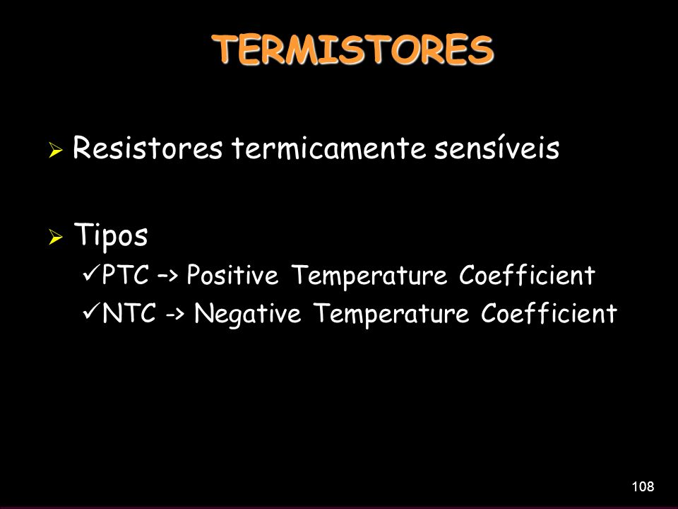 TERMISTORES Resistores termicamente sensíveis Tipos