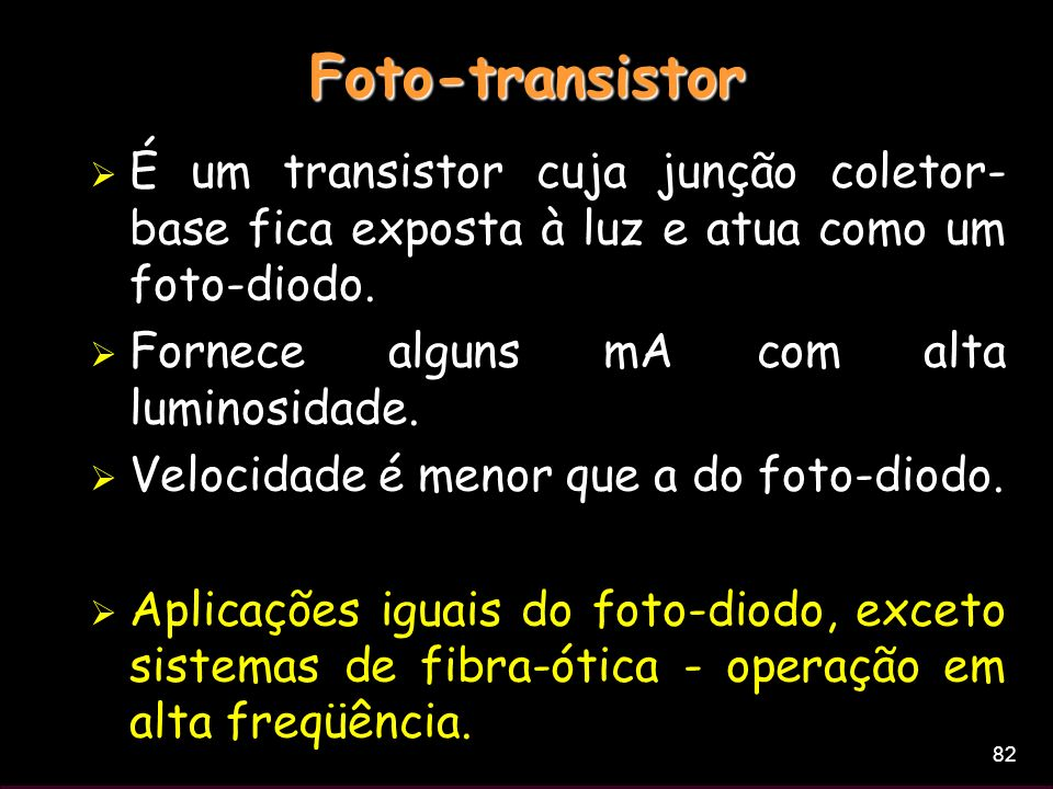 Foto-transistor É um transistor cuja junção coletor-base fica exposta à luz e atua como um foto-diodo.
