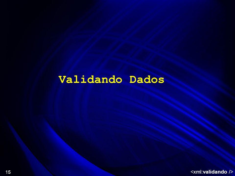 Validando Dados <xml:validando />