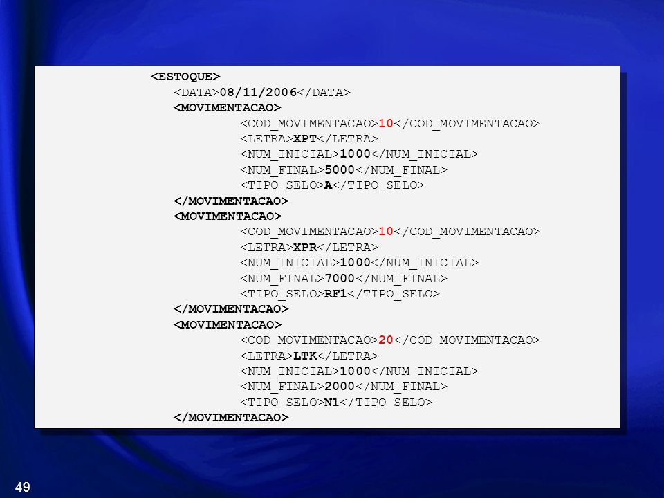<ESTOQUE> <DATA>08/11/2006</DATA> <MOVIMENTACAO> <COD_MOVIMENTACAO>10</COD_MOVIMENTACAO> <LETRA>XPT</LETRA>