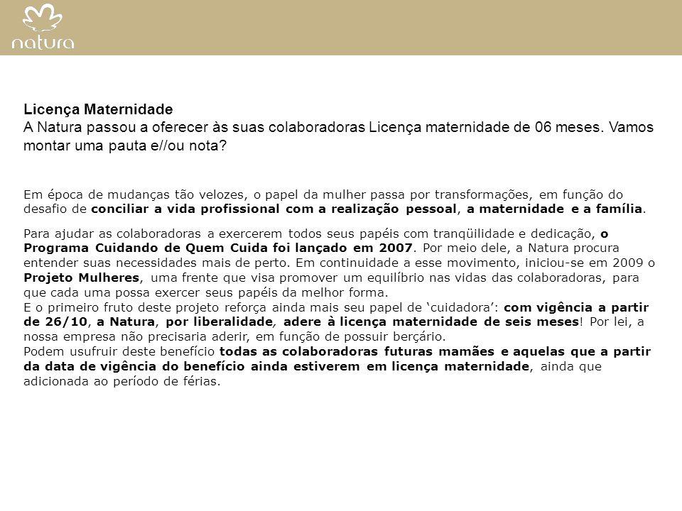 Licença Maternidade A Natura passou a oferecer às suas colaboradoras Licença maternidade de 06 meses. Vamos montar uma pauta e//ou nota