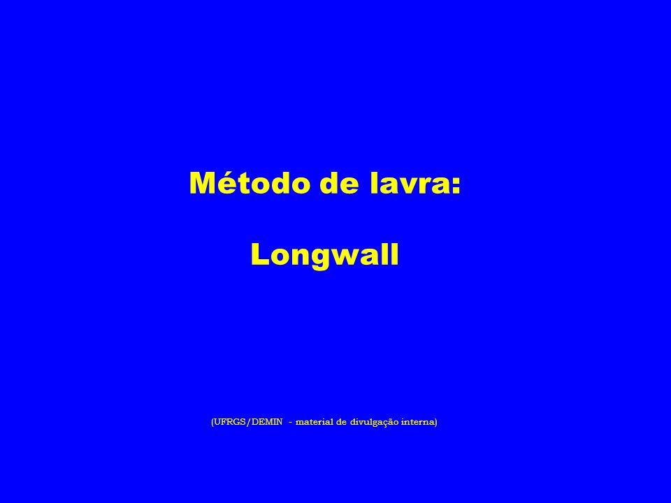 Método de lavra: Longwall (UFRGS/DEMIN - material de divulgação interna)