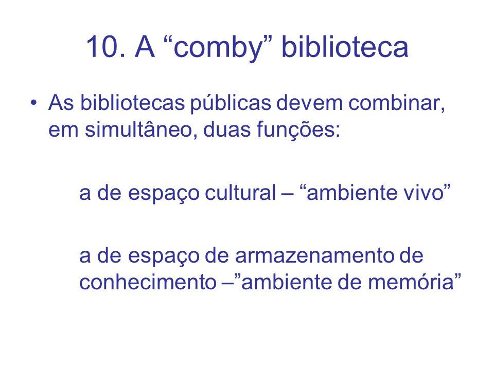 10. A comby biblioteca As bibliotecas públicas devem combinar, em simultâneo, duas funções: a de espaço cultural – ambiente vivo