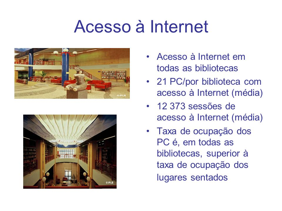 Acesso à Internet Acesso à Internet em todas as bibliotecas