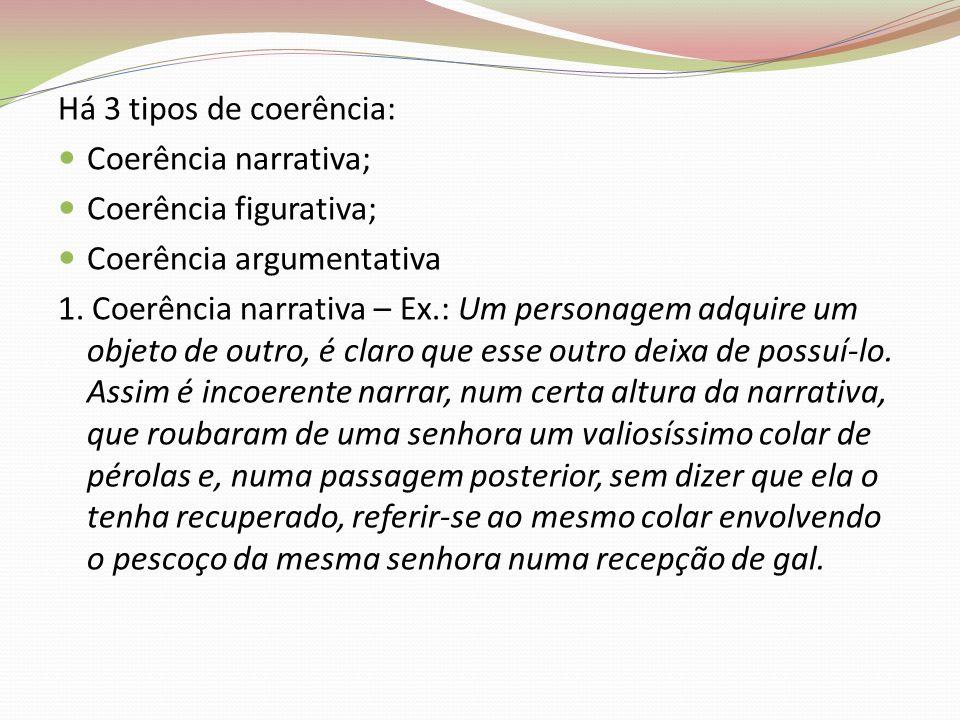 Há 3 tipos de coerência: Coerência narrativa; Coerência figurativa; Coerência argumentativa.