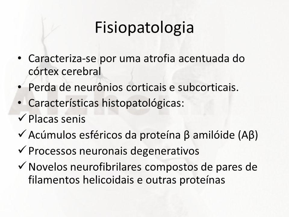 Fisiopatologia Caracteriza-se por uma atrofia acentuada do córtex cerebral. Perda de neurônios corticais e subcorticais.