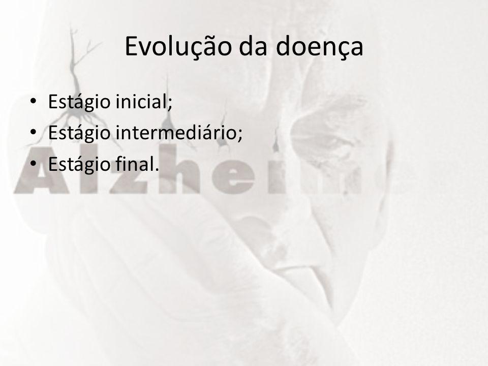 Evolução da doença Estágio inicial; Estágio intermediário;