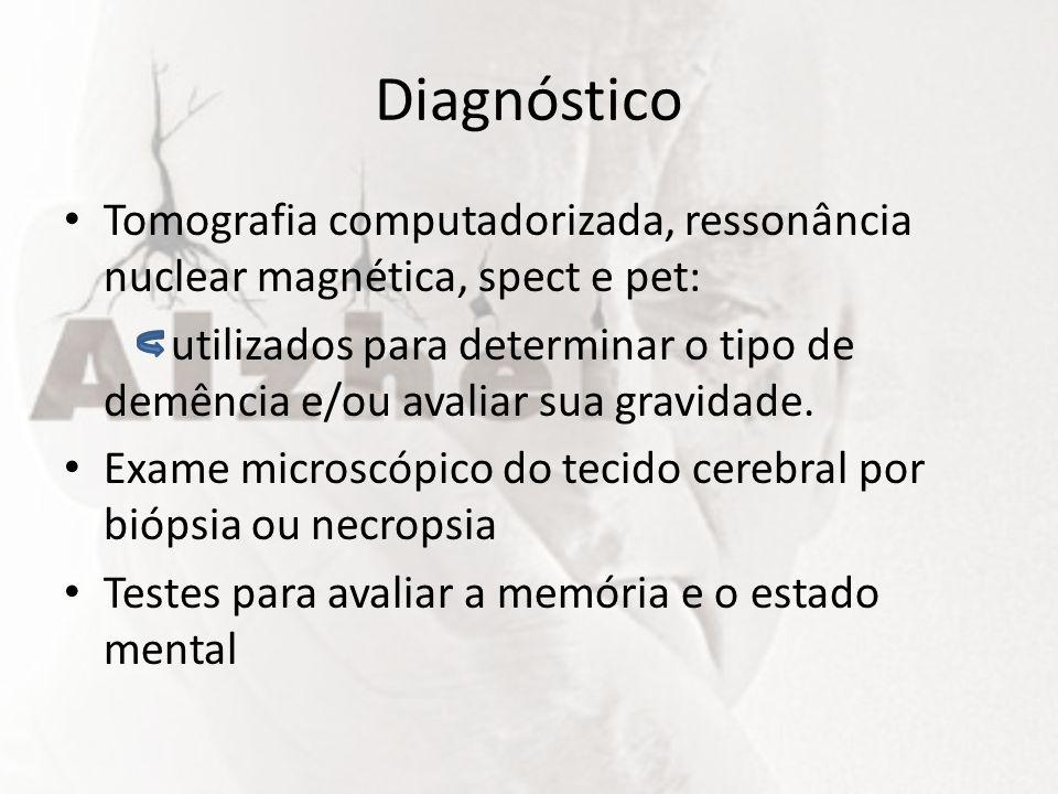 Diagnóstico Tomografia computadorizada, ressonância nuclear magnética, spect e pet:
