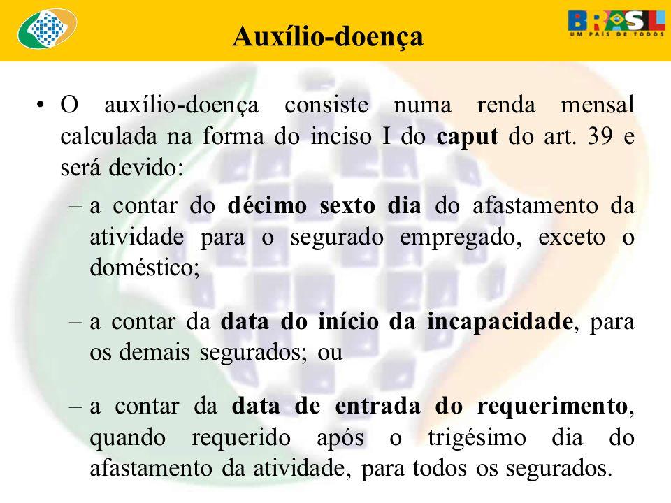 Auxílio-doença O auxílio-doença consiste numa renda mensal calculada na forma do inciso I do caput do art. 39 e será devido: