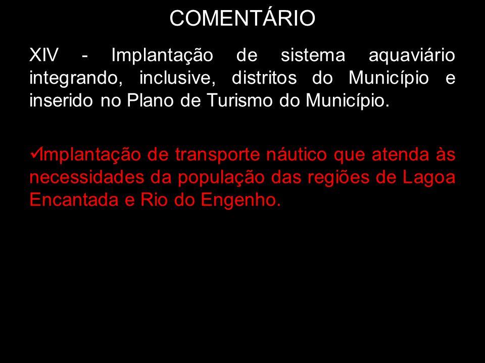 COMENTÁRIO XIV - Implantação de sistema aquaviário integrando, inclusive, distritos do Município e inserido no Plano de Turismo do Município.