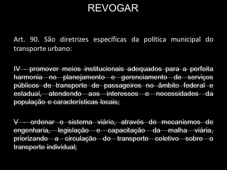 REVOGAR Art. 90. São diretrizes específicas da política municipal do transporte urbano: