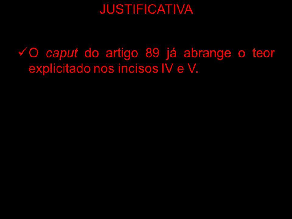 JUSTIFICATIVA O caput do artigo 89 já abrange o teor explicitado nos incisos IV e V.