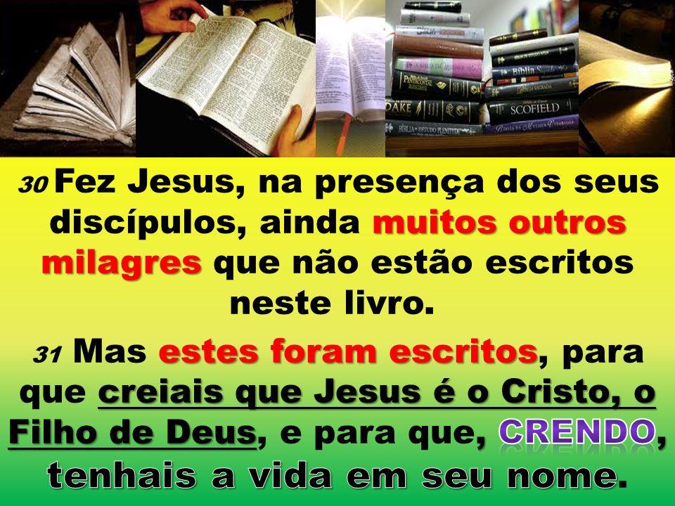 30 Fez Jesus, na presença dos seus discípulos, ainda muitos outros milagres que não estão escritos neste livro.