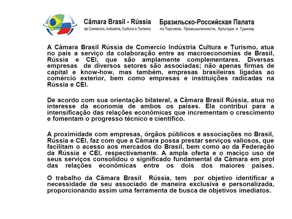 A Câmara Brasil Rússia de Comercio Indústria Cultura e Turismo, atua no país a serviço da colaboração entre as macroeconomias de Brasil, Rússia e CEI, que são amplamente complementares. Diversas empresas de diversos setores são associadas; não apenas firmas de capital e know-how, mas também, empresas brasileiras ligadas ao comércio exterior, bem como empresas e instituições radicadas na Rússia e CEI.
