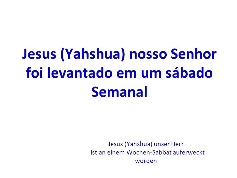 Jesus (Yahshua) nosso Senhor foi levantado em um sábado Semanal
