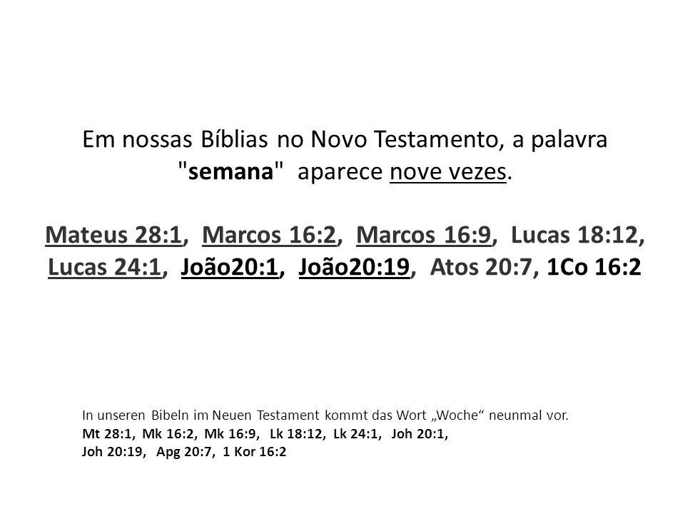 Em nossas Bíblias no Novo Testamento, a palavra semana aparece nove vezes.