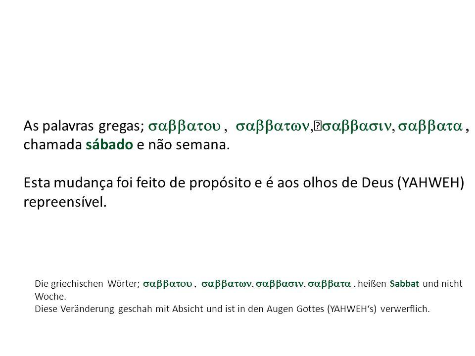 As palavras gregas; sabbatou , sabbatwn,sabbasin, sabbata , chamada sábado e não semana.