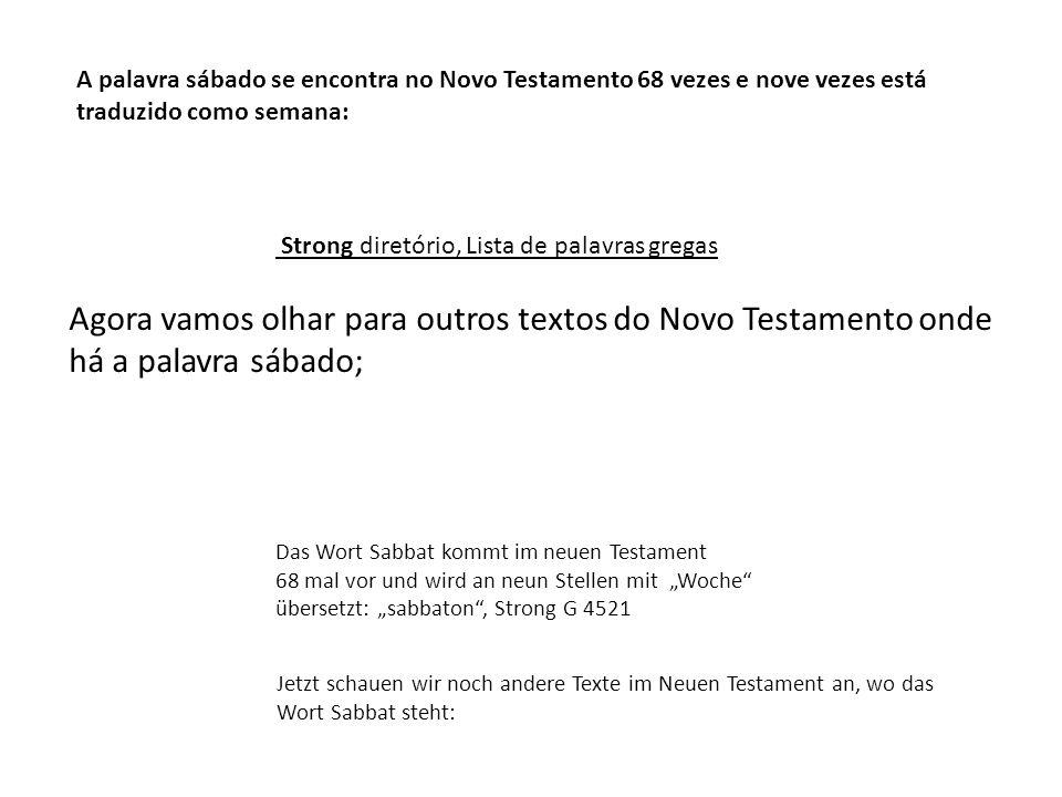 A palavra sábado se encontra no Novo Testamento 68 vezes e nove vezes está traduzido como semana: