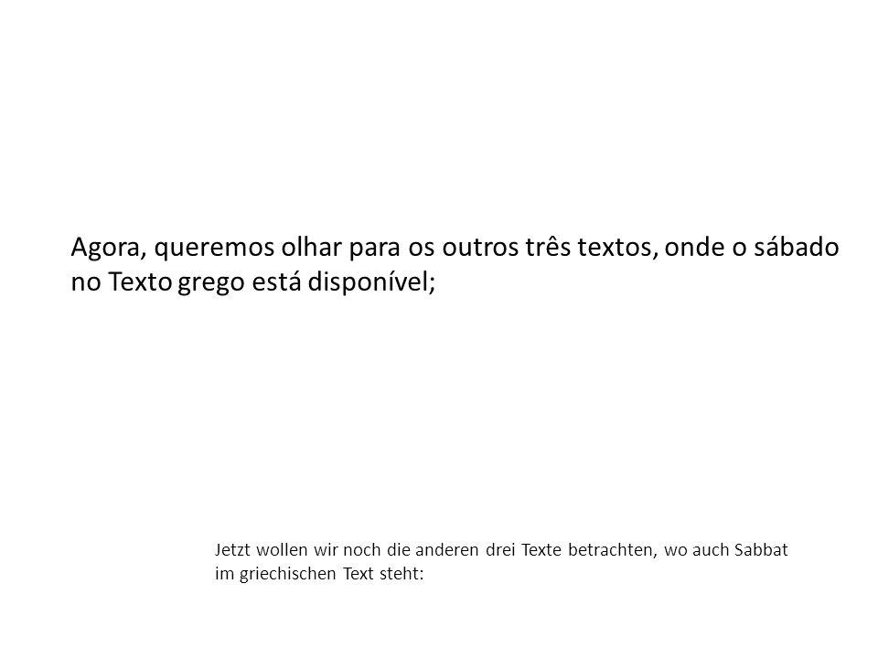 Agora, queremos olhar para os outros três textos, onde o sábado no Texto grego está disponível;