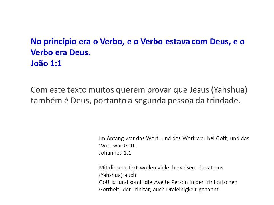 No princípio era o Verbo, e o Verbo estava com Deus, e o Verbo era Deus. João 1:1