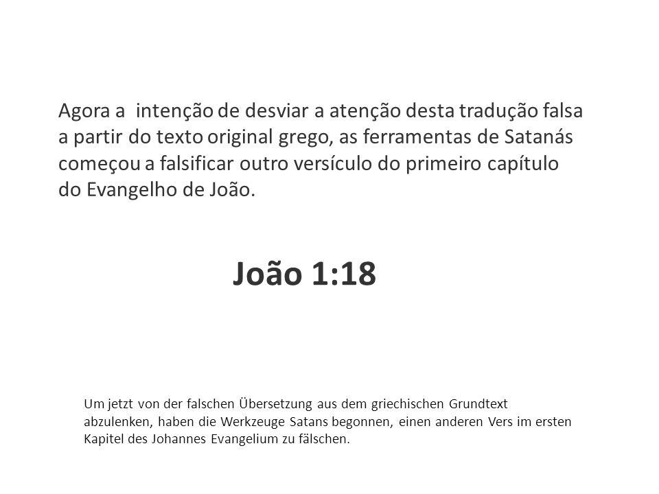 João 1:18 Agora a intenção de desviar a atenção desta tradução falsa