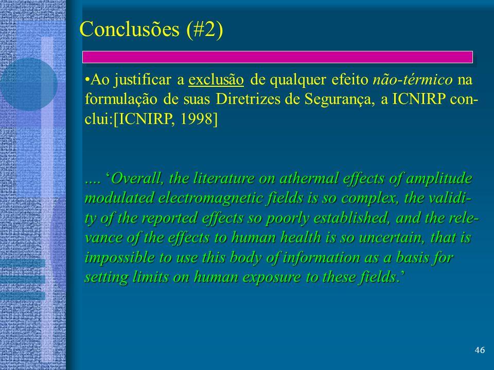 Conclusões (#2) Ao justificar a exclusão de qualquer efeito não-térmico na. formulação de suas Diretrizes de Segurança, a ICNIRP con-