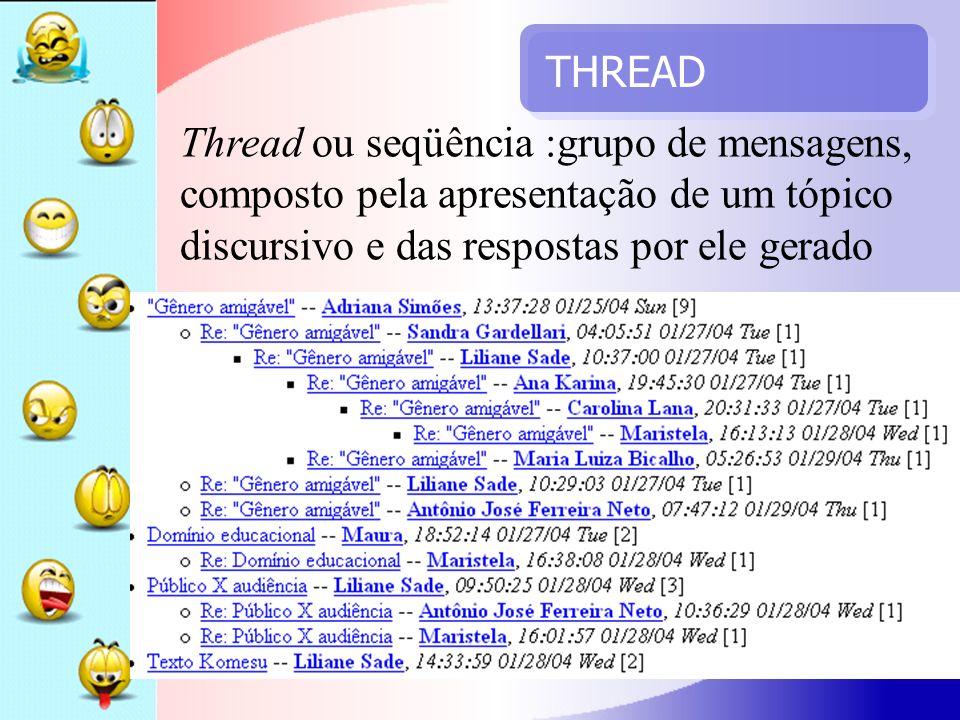 THREAD Thread ou seqüência :grupo de mensagens, composto pela apresentação de um tópico discursivo e das respostas por ele gerado.