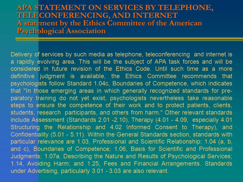 APA STATEMENT ON SERVICES BY TELEPHONE, TELECONFERENCING, AND INTERNET A statement by the Ethics Committee of the American Psychological Association