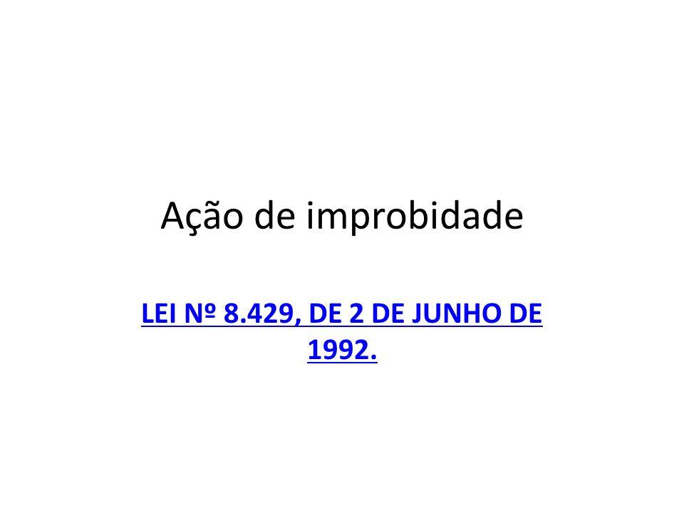 Ação de improbidade LEI Nº 8.429, DE 2 DE JUNHO DE 1992.