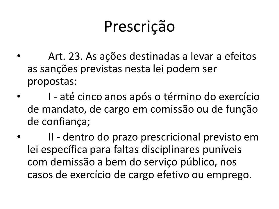 Prescrição Art. 23. As ações destinadas a levar a efeitos as sanções previstas nesta lei podem ser propostas: