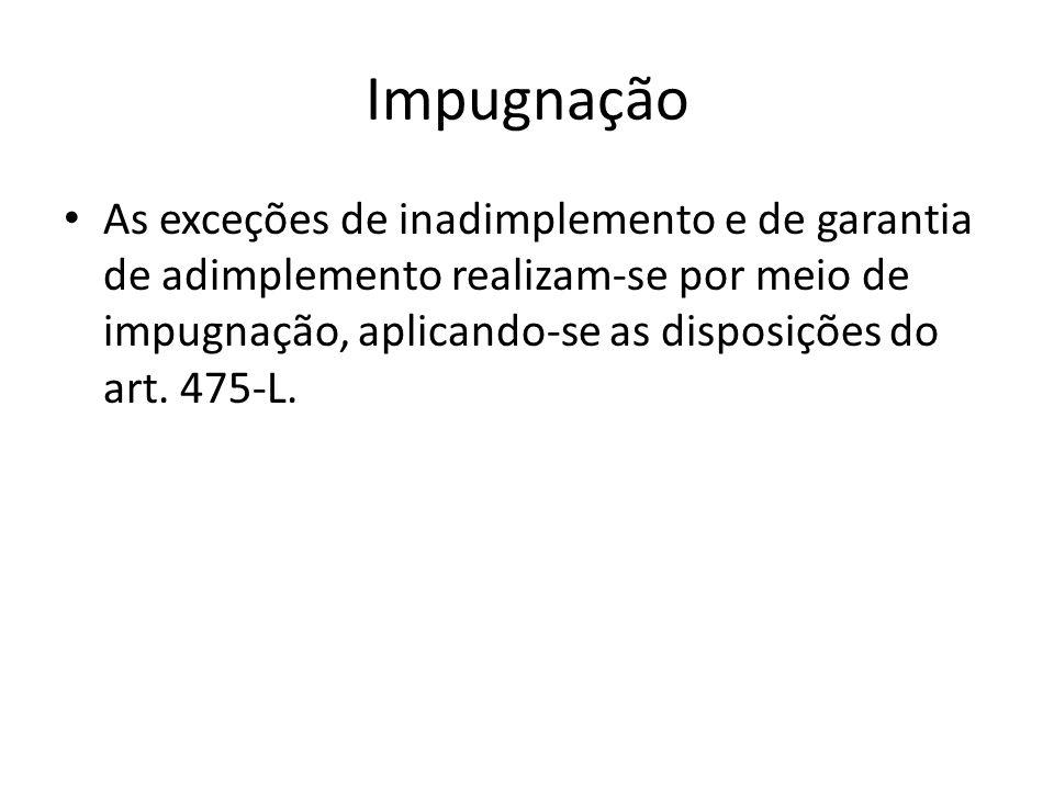 ImpugnaçãoAs exceções de inadimplemento e de garantia de adimplemento realizam-se por meio de impugnação, aplicando-se as disposições do art.