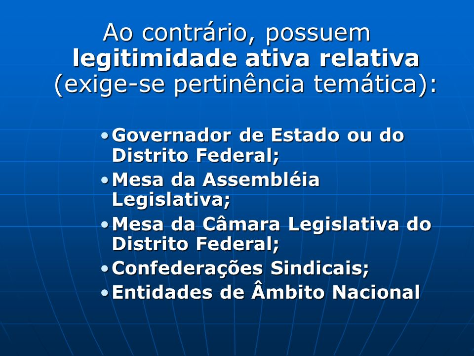 Ao contrário, possuem legitimidade ativa relativa (exige-se pertinência temática):
