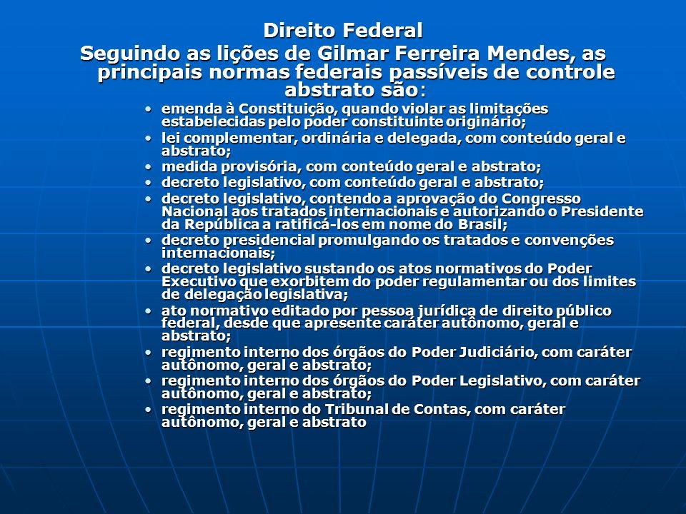 Direito Federal Seguindo as lições de Gilmar Ferreira Mendes, as principais normas federais passíveis de controle abstrato são: