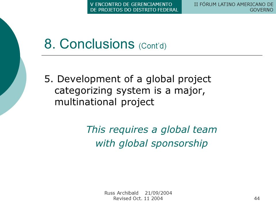 8. Conclusions (Cont'd) 5. Development of a global project categorizing system is a major, multinational project.
