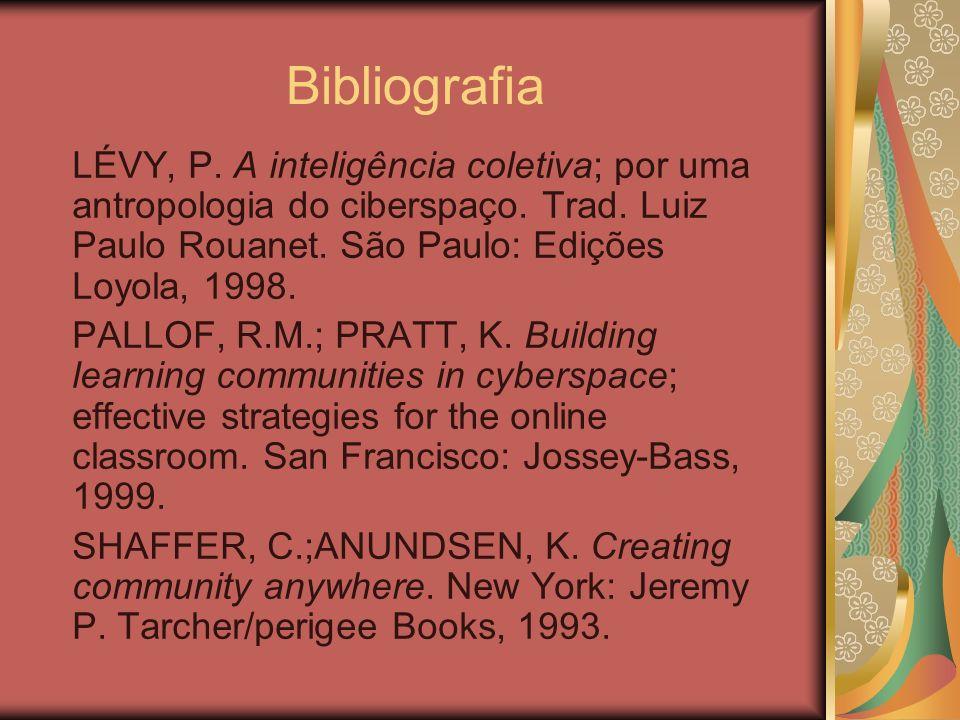 Bibliografia LÉVY, P. A inteligência coletiva; por uma antropologia do ciberspaço. Trad. Luiz Paulo Rouanet. São Paulo: Edições Loyola, 1998.