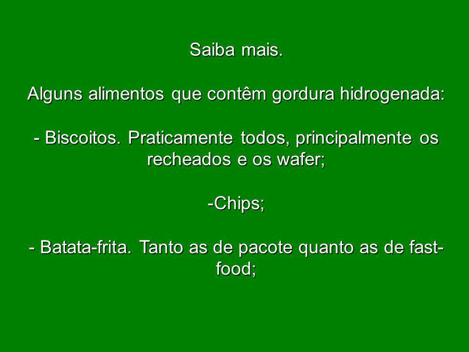 - Batata-frita. Tanto as de pacote quanto as de fast-food;