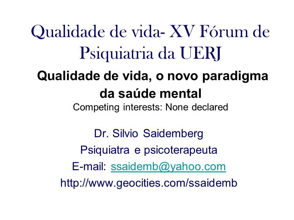 Qualidade de vida- XV Fórum de Psiquiatria da UERJ Qualidade de vida, o novo paradigma da saúde mental Competing interests: None declared