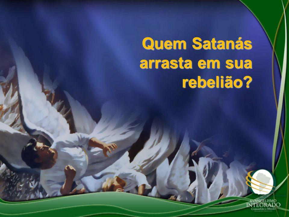 Quem Satanás arrasta em sua rebelião