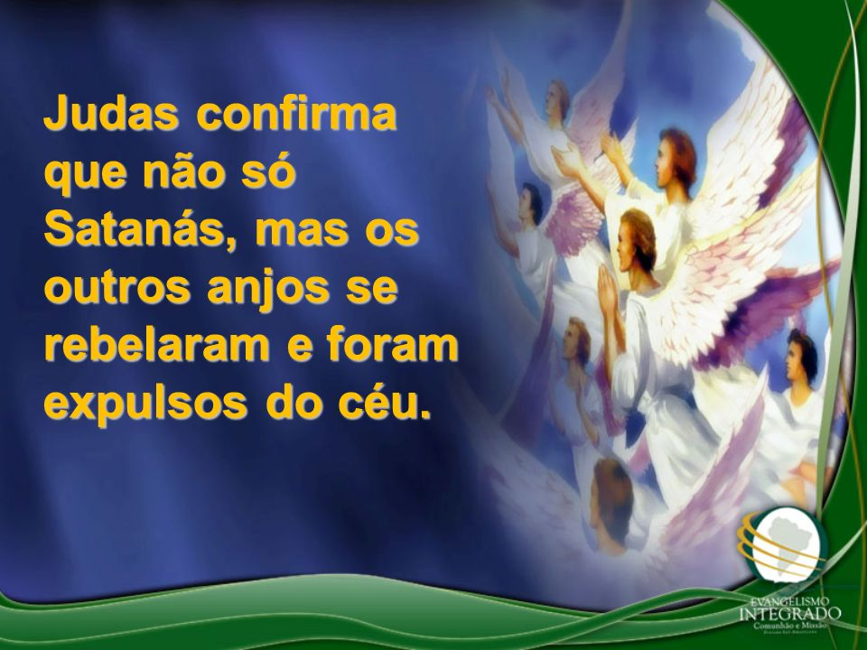 Judas confirma que não só Satanás, mas os outros anjos se rebelaram e foram expulsos do céu.