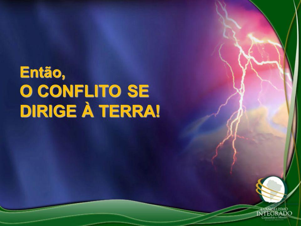 O CONFLITO SE DIRIGE À TERRA!