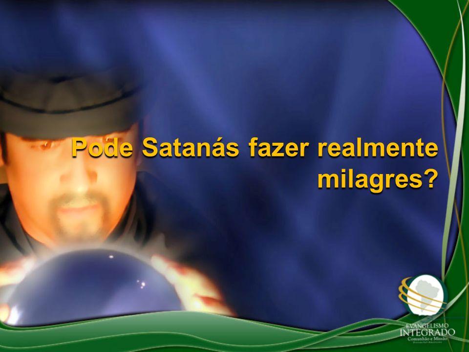 Pode Satanás fazer realmente milagres