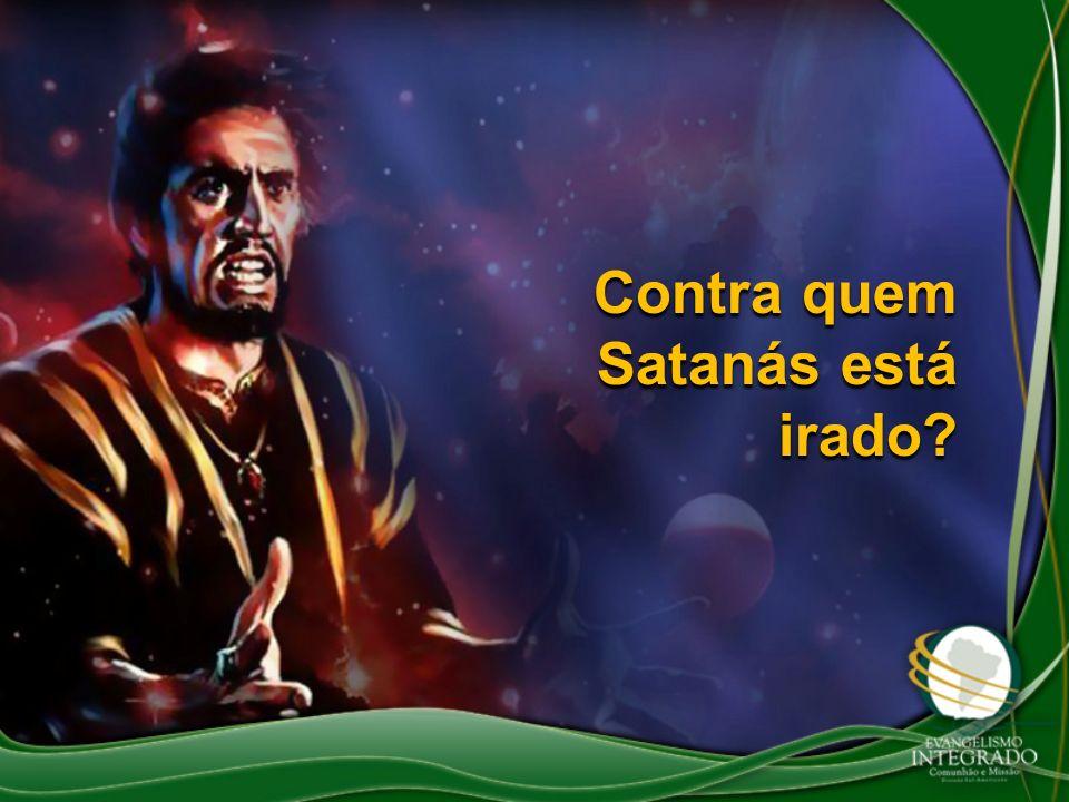 Contra quem Satanás está irado