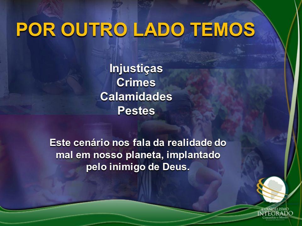 POR OUTRO LADO TEMOS Injustiças Crimes Calamidades Pestes