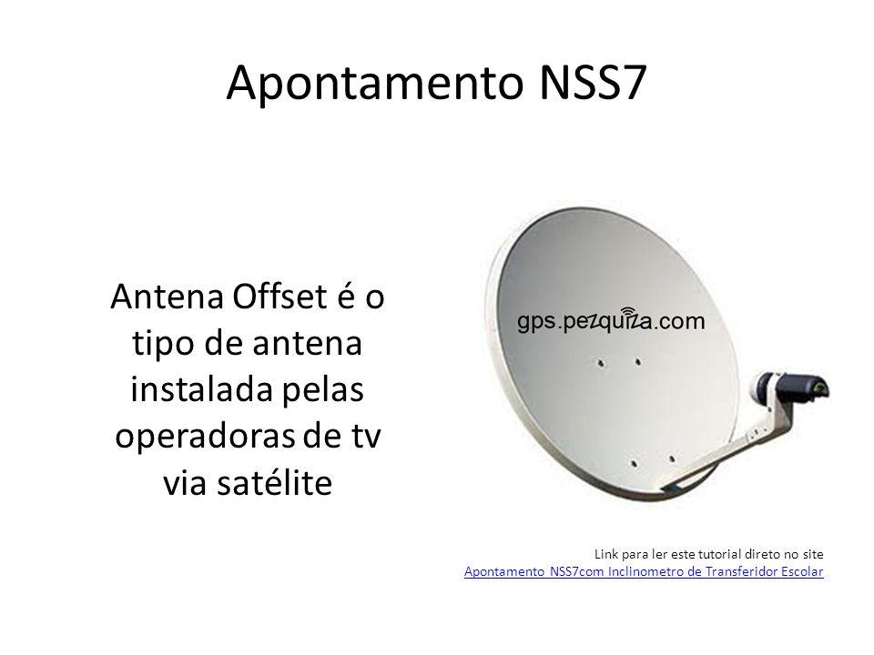 Apontamento NSS7 Antena Offset é o tipo de antena instalada pelas operadoras de tv via satélite. Link para ler este tutorial direto no site.