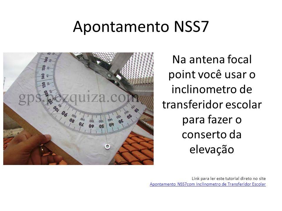 Apontamento NSS7Na antena focal point você usar o inclinometro de transferidor escolar para fazer o conserto da elevação.