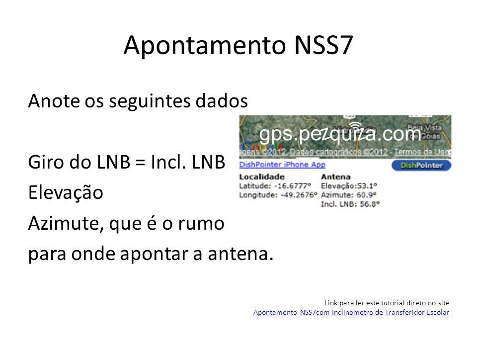 Apontamento NSS7Anote os seguintes dados Giro do LNB = Incl. LNB Elevação Azimute, que é o rumo para onde apontar a antena.